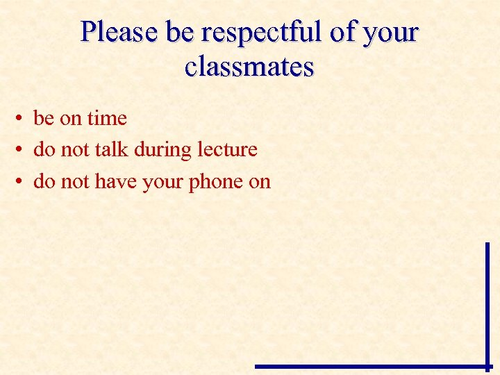 Please be respectful of your classmates • be on time • do not talk