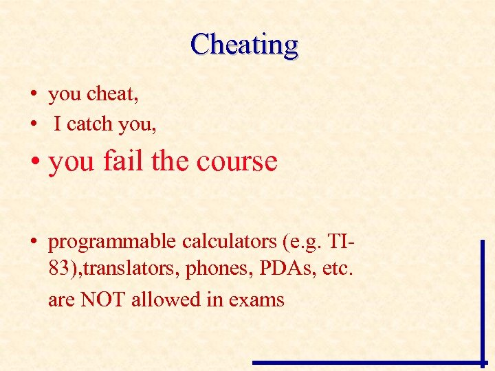 Cheating • you cheat, • I catch you, • you fail the course •