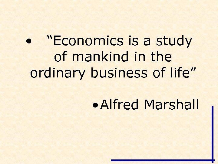 """• """"Economics is a study of mankind in the ordinary business of life"""""""