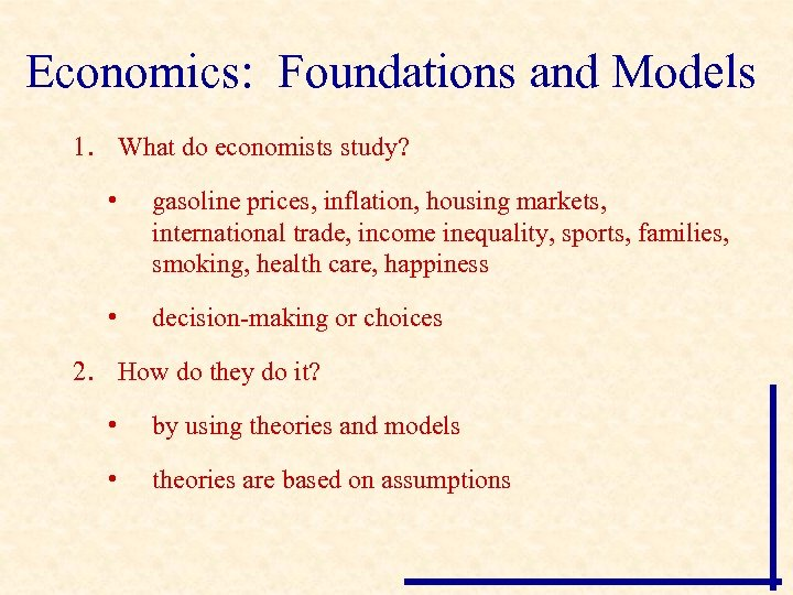 Economics: Foundations and Models 1. What do economists study? • gasoline prices, inflation, housing