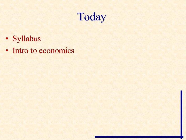 Today • Syllabus • Intro to economics