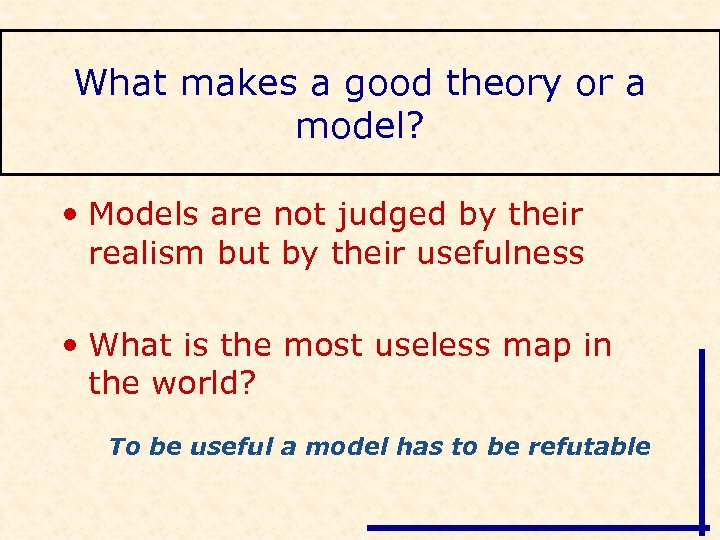 What makes a good theory or a model? • Models are not judged by