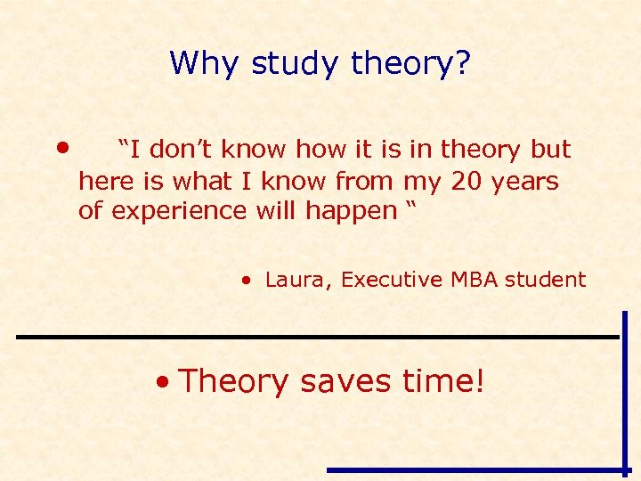 """Why study theory? • """"I don't know how it is in theory but here"""
