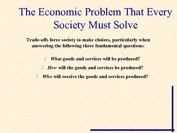 The Economic Problem That Every Society Must Solve Trade-offs force society to make choices,