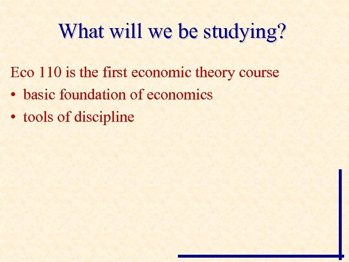 What will we be studying? Eco 110 is the first economic theory course •