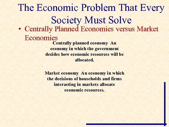 The Economic Problem That Every Society Must Solve • Centrally Planned Economies versus Market