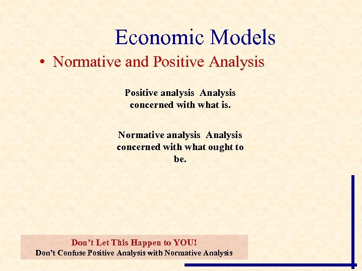 Economic Models • Normative and Positive Analysis Positive analysis Analysis concerned with what is.
