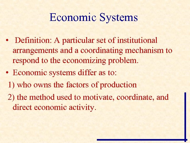 Economic Systems • Definition: A particular set of institutional arrangements and a coordinating mechanism