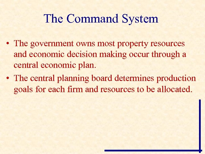 The Command System • The government owns most property resources and economic decision making