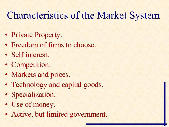 Characteristics of the Market System • • • Private Property. Freedom of firms to