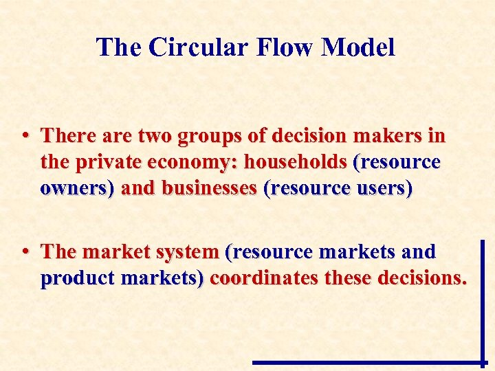 The Circular Flow Model • There are two groups of decision makers in the
