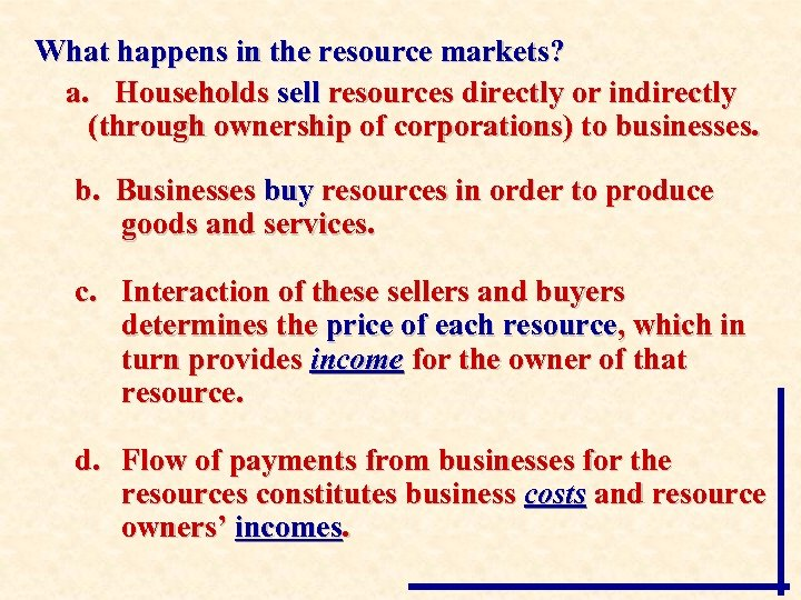 What happens in the resource markets? a. Households sell resources directly or indirectly (through