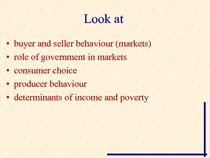 Look at • • • buyer and seller behaviour (markets) role of government in