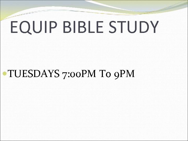 EQUIP BIBLE STUDY TUESDAYS 7: 00 PM To 9 PM