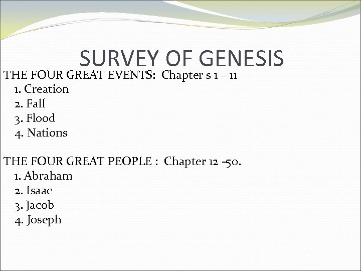 SURVEY Chapter. GENESIS OF s 1 – 11 THE FOUR GREAT EVENTS: 1. Creation