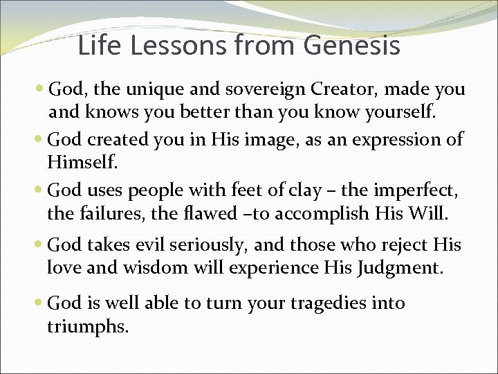 Life Lessons from Genesis God, the unique and sovereign Creator, made you and knows