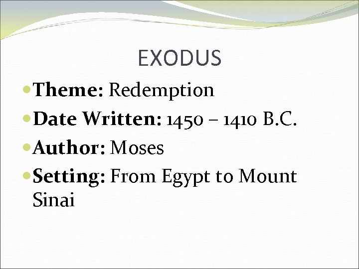EXODUS Theme: Redemption Date Written: 1450 – 1410 B. C. Author: Moses Setting: From