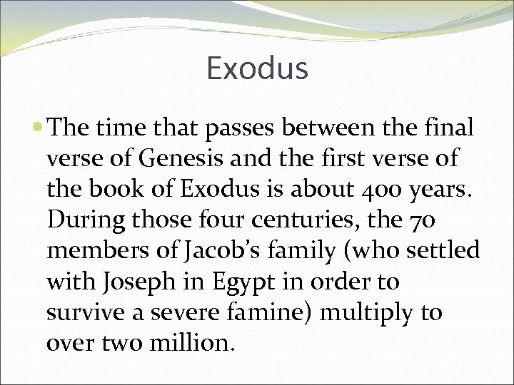 Exodus The time that passes between the final verse of Genesis and the first