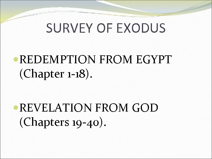SURVEY OF EXODUS REDEMPTION FROM EGYPT (Chapter 1 -18). REVELATION FROM GOD (Chapters 19