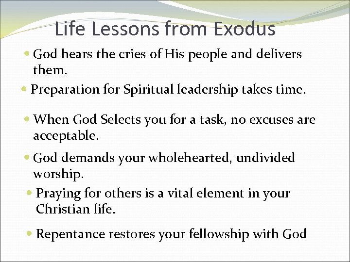 Life Lessons from Exodus God hears the cries of His people and delivers them.