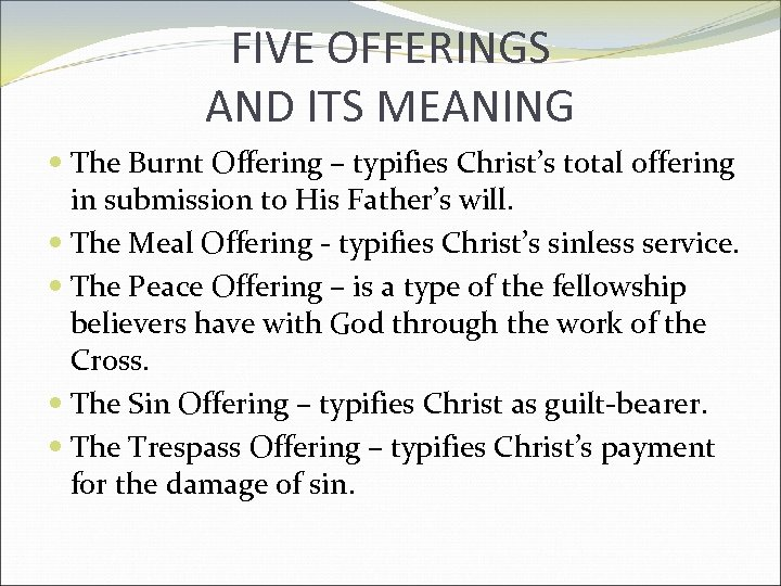 FIVE OFFERINGS AND ITS MEANING The Burnt Offering – typifies Christ's total offering in