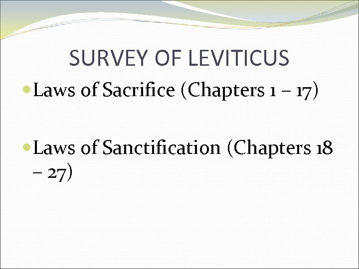 SURVEY OF LEVITICUS Laws of Sacrifice (Chapters 1 – 17) Laws of Sanctification (Chapters