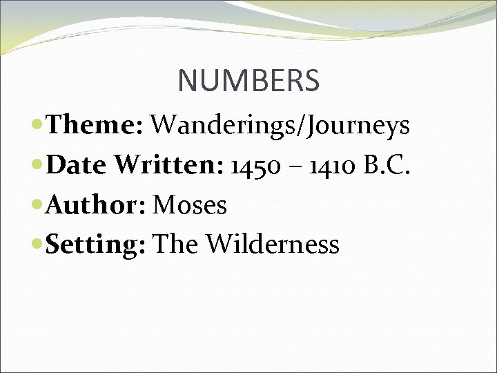NUMBERS Theme: Wanderings/Journeys Date Written: 1450 – 1410 B. C. Author: Moses Setting: The