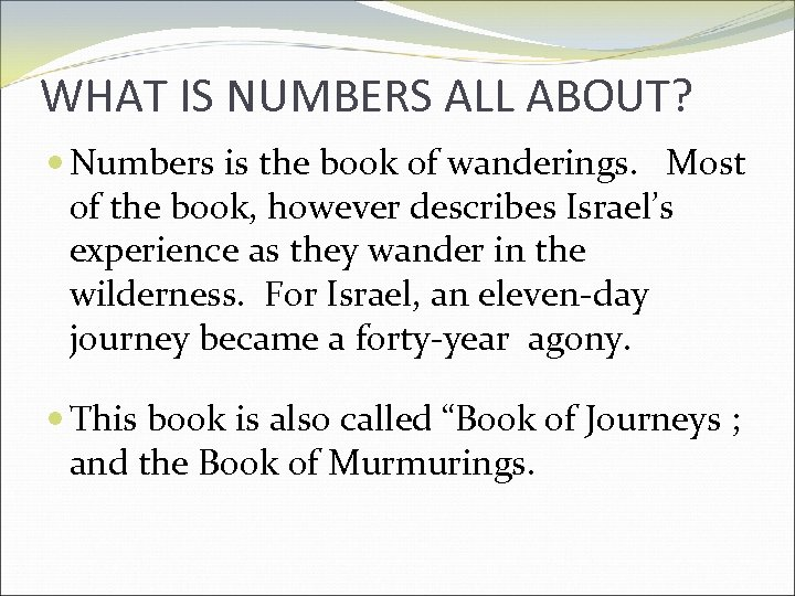 WHAT IS NUMBERS ALL ABOUT? Numbers is the book of wanderings. Most of the