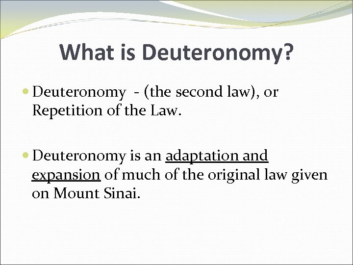 What is Deuteronomy? Deuteronomy - (the second law), or Repetition of the Law. Deuteronomy