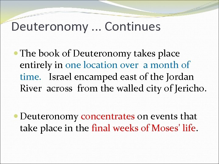 Deuteronomy. . . Continues The book of Deuteronomy takes place entirely in one location