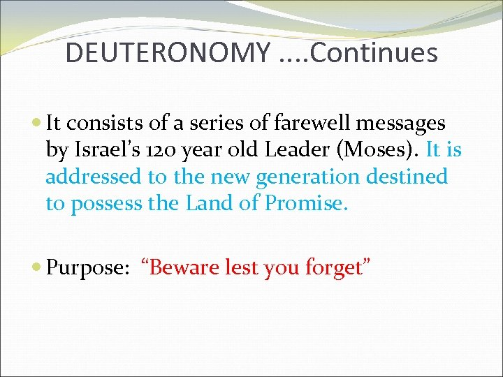 DEUTERONOMY. . Continues It consists of a series of farewell messages by Israel's 120