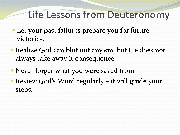 Life Lessons from Deuteronomy Let your past failures prepare you for future victories. Realize