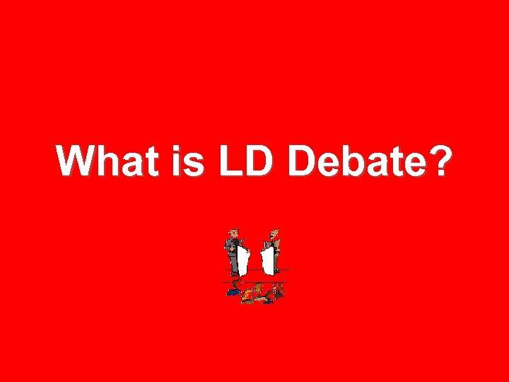 What is LD Debate?