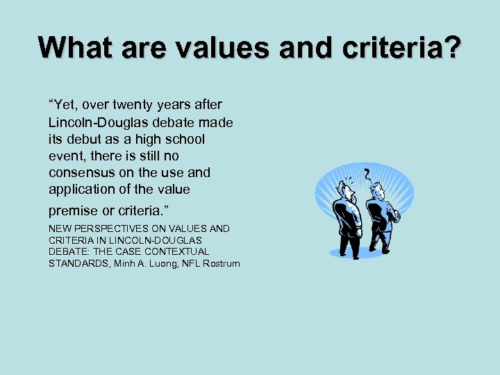 "What are values and criteria? ""Yet, over twenty years after Lincoln-Douglas debate made its"