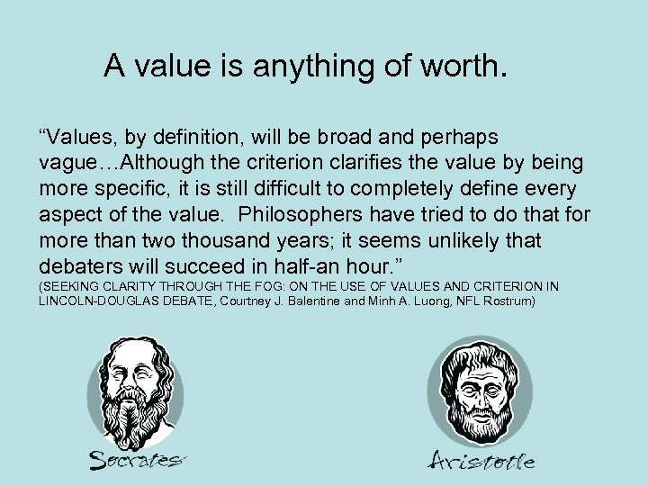 "A value is anything of worth. ""Values, by definition, will be broad and perhaps"