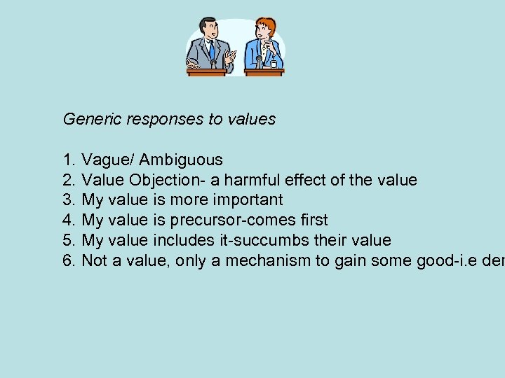 Generic responses to values 1. Vague/ Ambiguous 2. Value Objection- a harmful effect of