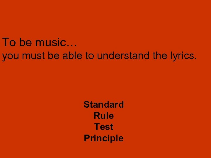 To be music… you must be able to understand the lyrics. Standard Rule Test
