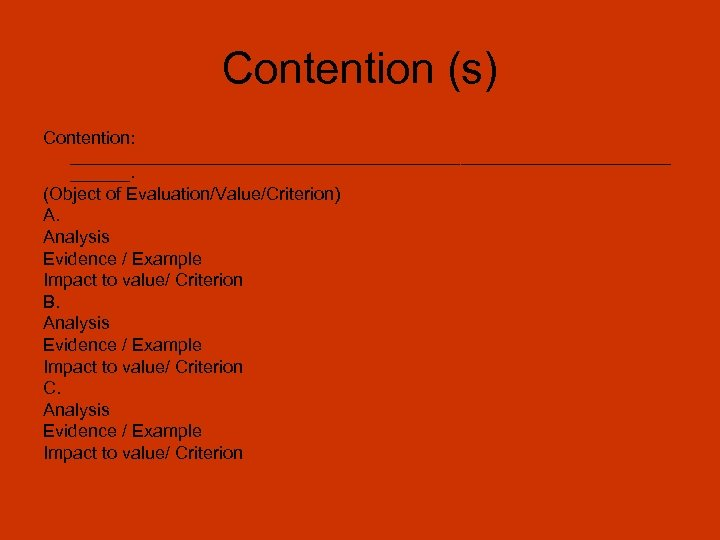 Contention (s) Contention: ______________________________. (Object of Evaluation/Value/Criterion) A. Analysis Evidence / Example Impact to