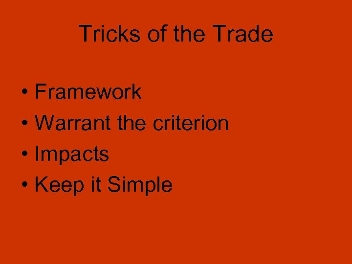 Tricks of the Trade • Framework • Warrant the criterion • Impacts • Keep