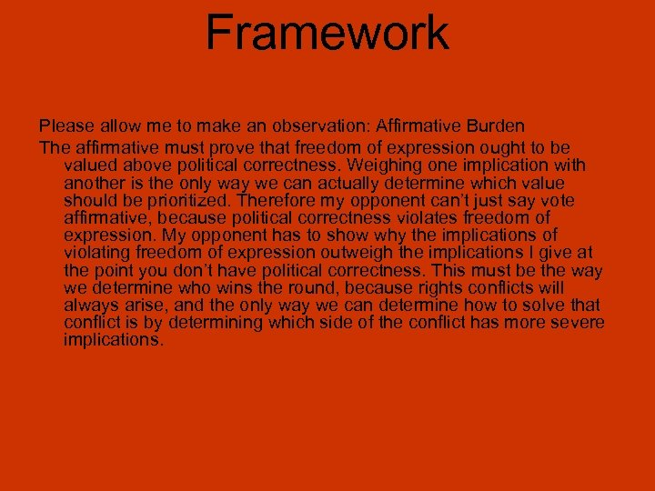 Framework Please allow me to make an observation: Affirmative Burden The affirmative must prove