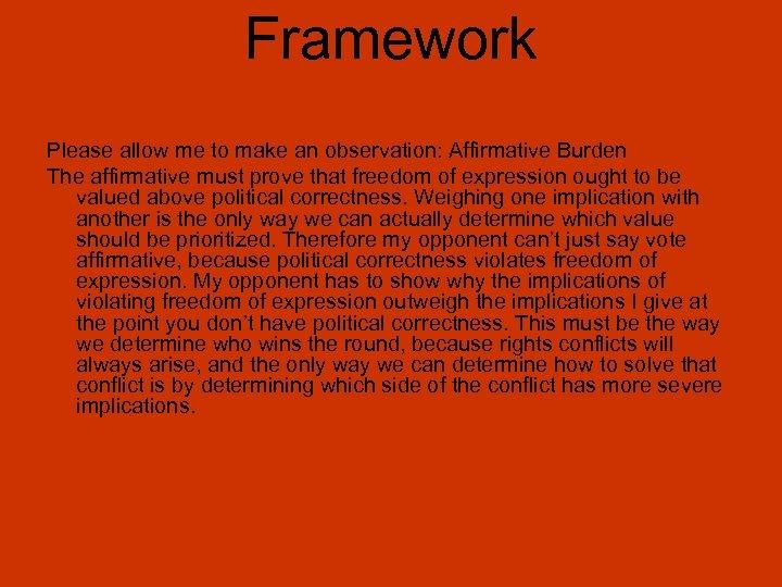 Framework Please allow me to make an observation: Affirmative Burden The affirmative must prove