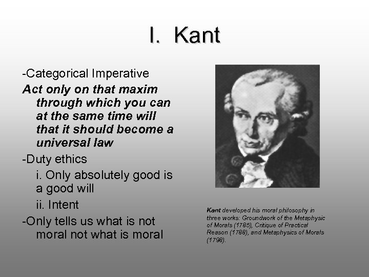 I. Kant -Categorical Imperative Act only on that maxim through which you can at