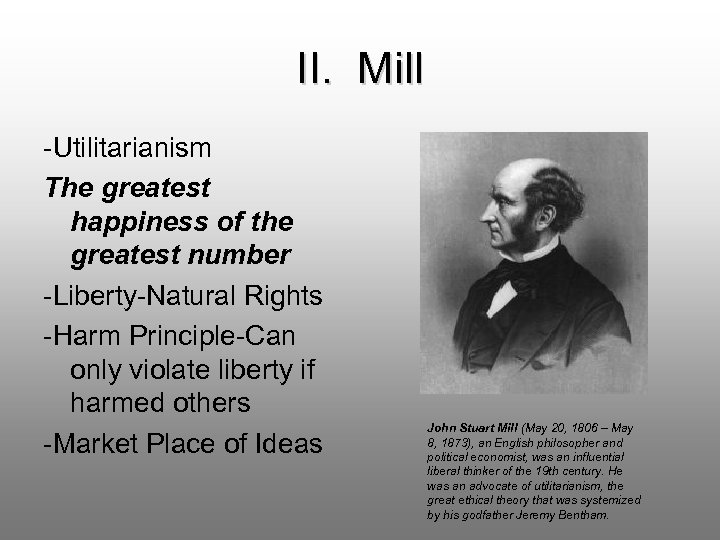 II. Mill -Utilitarianism The greatest happiness of the greatest number -Liberty-Natural Rights -Harm Principle-Can