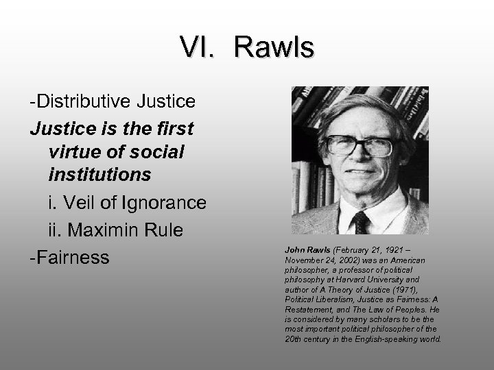 VI. Rawls -Distributive Justice is the first virtue of social institutions i. Veil of