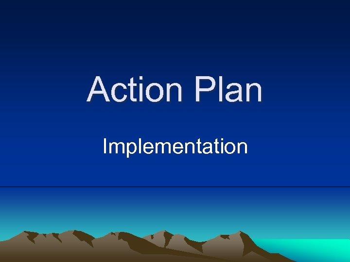 Action Plan Implementation