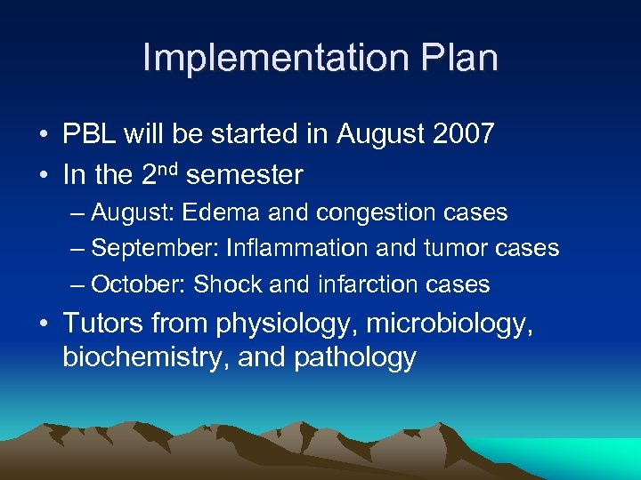 Implementation Plan • PBL will be started in August 2007 • In the 2