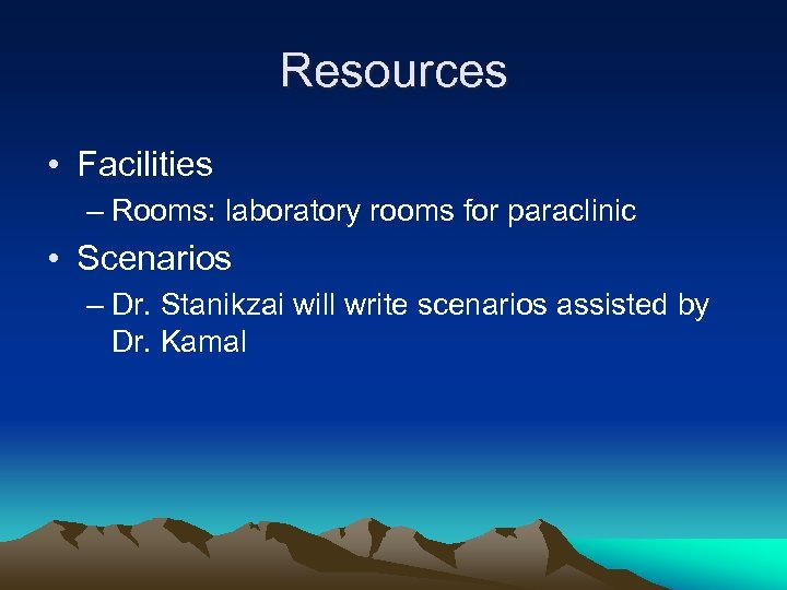 Resources • Facilities – Rooms: laboratory rooms for paraclinic • Scenarios – Dr. Stanikzai
