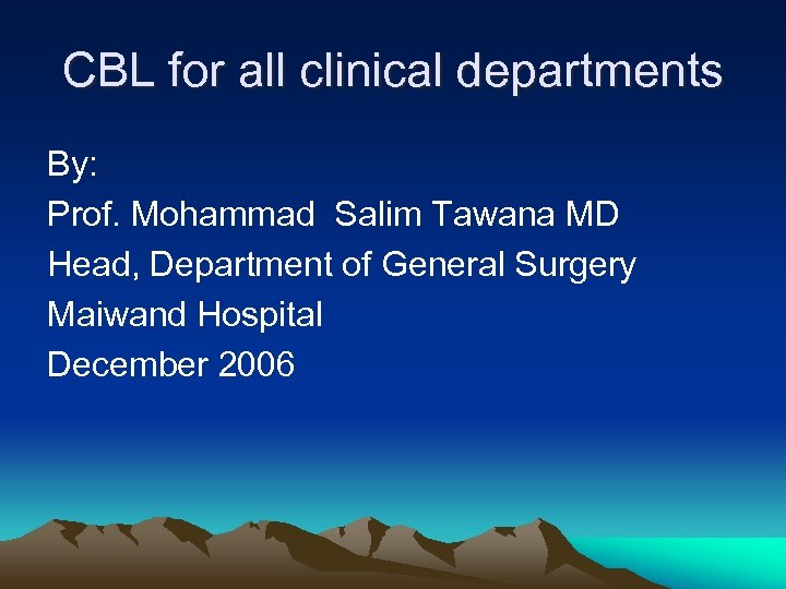 CBL for all clinical departments By: Prof. Mohammad Salim Tawana MD Head, Department of