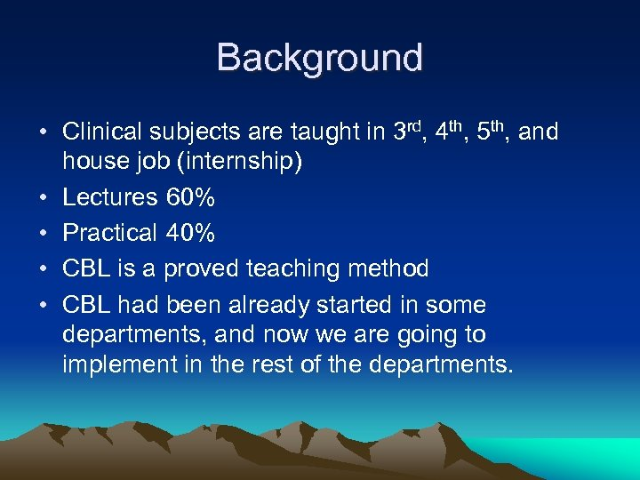 Background • Clinical subjects are taught in 3 rd, 4 th, 5 th, and