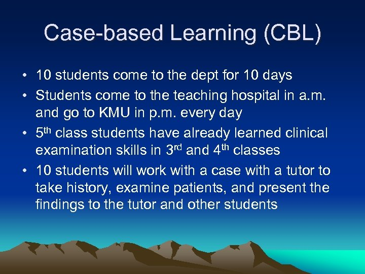 Case-based Learning (CBL) • 10 students come to the dept for 10 days •